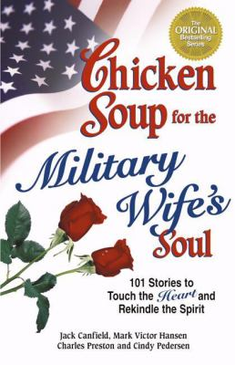 Chicken Soup for the Military Wife's Soul: Stories to Touch the Heart and Rekindle the Spirit 9780757302657
