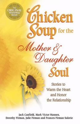 Chicken Soup for the Mother and Daughter Soul: Stories to Warm the Heart and Inspire the Spirit 9780757300882