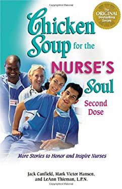 Chicken Soup for the Nurse's Soul: Second Dose: More Stories to Honor and Inspire Nurses 9780757306211