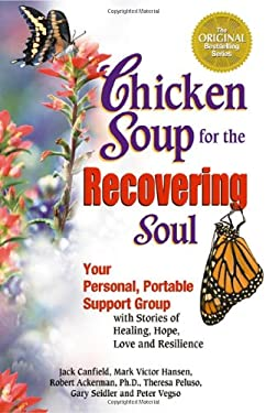 Chicken Soup for the Recovering Soul: Your Personal, Portable Support Group with Stories of Healing, Hope, Love and Resilience 9780757302039
