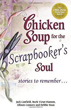 Chicken Soup for the Scrapbooker's Soul: Stories to Remember . . . 9780757304095