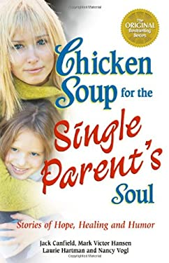 Chicken Soup for the Single Parent's Soul: Stories of Hope, Healing and Humor 9780757302411