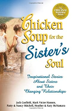Chicken Soup for the Sister's Soul: 101 Inspirational Stories about Sisters and Their Changing Relationships 9780757300240