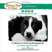 Chicken Soup for the Soul Celebrates Dogs: And the People Who Love Them