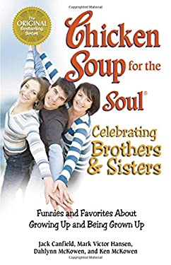 Chicken Soup for the Soul Celebrating Brothers and Sisters: Funnies and Favorites about Growing Up and Being Grown Up 9780757306358