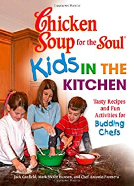 Chicken Soup for the Soul Kids in the Kitchen: Tasty Recipes and Fun Activities for Budding Chefs 9780757305795