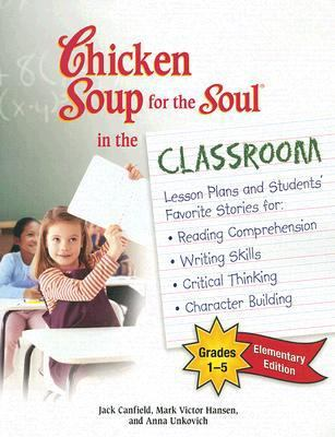 Chicken Soup for the Soul in the Classroom: Elementary: Grades 1-5 9780757306938