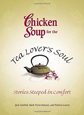 Chicken Soup for the Tea Lover's Soul: Stories Steeped in Comfort 9780757306242