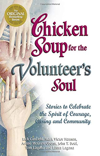 Chicken Soup for the Volunteer's Soul: Stories to Celebrate the Spirit of Courage, Caring and Community 9780757300141