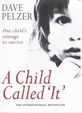 """Child Called """"It"""" : One Child's Courage to Survive"""