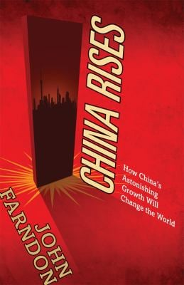 China Rises: How China's Astonishing Growth Will Change the World 9780753513491