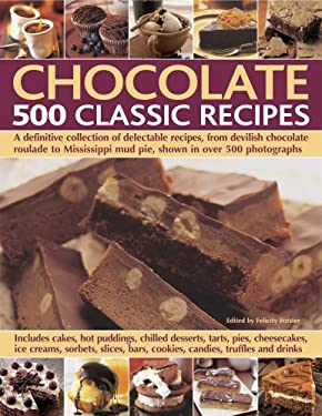 Chocolate: 500 Classic Recipes: A Definitive Collection of Delectable Recipes, from Devilish Chocolate Roulade to Mississippi Mud Pie, Shown in Over 5 9780754818502