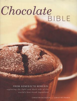 Chocolate Bible: From Genesis to Nemesis: Exploring the Light and Dark Side of the World's Best-Loved Ingredient