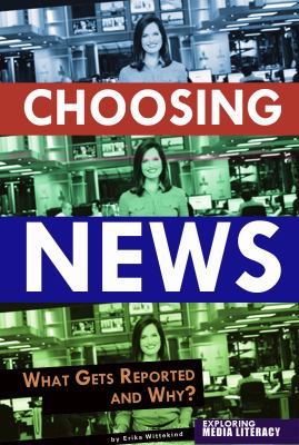 Choosing News: What Gets Reported and Why 9780756545178