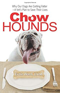 Chow Hounds: Why Our Dogs Are Getting Fatter -A Vet's Plan to Save Their Lives 9780757313660