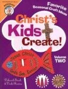 Christ's Kids Create: Volume 2; Favorite Seasonal Craft Ideas 9780758611093