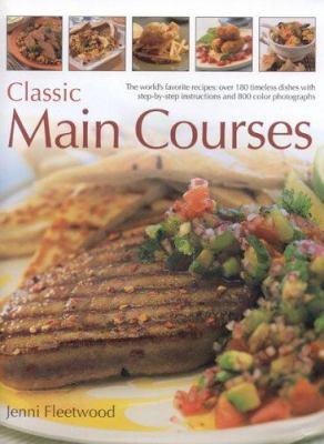 Classic Main Courses: A Superb Collection of 180 All-Time Favourite Recipes with Step-By-Step Instructions and 750 Colour Photographs 9780754815198