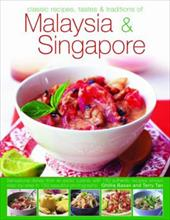 Classic Recipes, Tastes & Traditions of Malaysia & Singapore: Sensational Dishes from Two Exotic Cuisines, with 150 Authentic Reci 2825134
