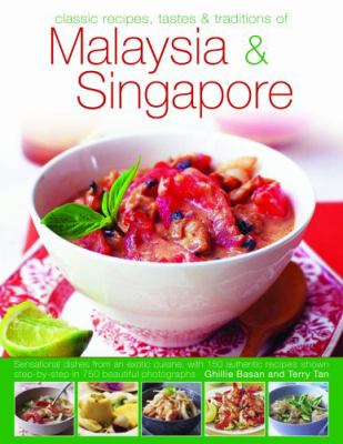 Classic Recipes, Tastes & Traditions of Malaysia & Singapore: Sensational Dishes from Two Exotic Cuisines, with 150 Authentic Recipes Shown Step by St 9780754818564