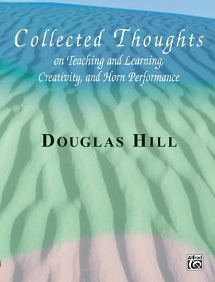 Collected Thoughts on Teaching and Learning, Creativity and Horn Performance: Softcover Book 9780757901591