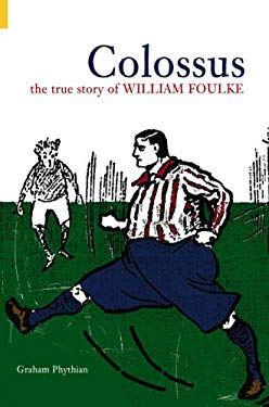 Colossus: The True Story of William Foulke 9780752432748