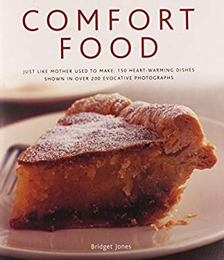 Comfort Food: Just Like Mother Used to Make: 150 Heart-Warming Dishes Shown in Over 200 Evocative Photographs 9780754823353