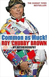 Common as Muck! Roy 'Chubby' Brown: My Autobiography 2803189