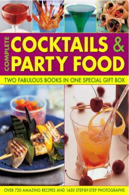 Complete Cocktails & Party Food: Two Fabulous Books for Sensational Entertaining