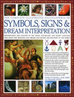 Complete Illustrated Encyclopedia of Symbols, Signs & Dream Interpretation: Identification and Analysis of the Visual Vocabulary and Secret Language T 9780754817420