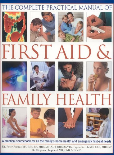 Complete Practical Manual of First Aid and Family Health: A Practical Sourcebook for All the Family's Home Health and Emergency First Aid Needs 9780754815136