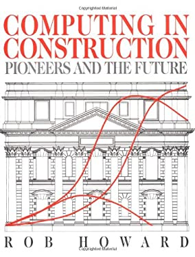 Computing in Construction: Pioneers and the Future: Pioneers and the Future 9780750636063