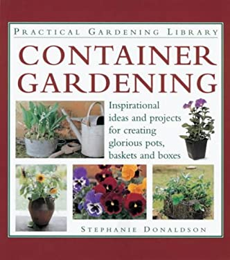 Container Gardening: Inspirational Ideas and Projects for Creating Glorious Pots, Baskets and Boxes 9780754805717