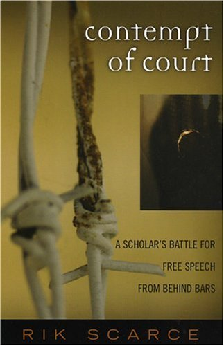 Contempt of Court: A Scholar's Battle for Free Speech from Behind Bars 9780759106437