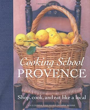 Cooking School Provence: Shop, Cook, and Eat Like a Local 9780756628451