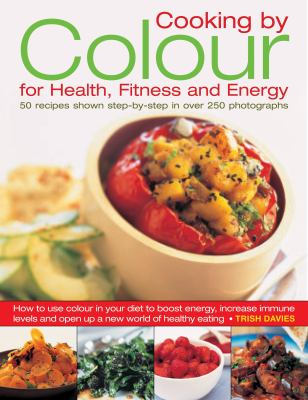 Cooking by Color for Health, Fitness and Energy: 50 Recipes Shown Step by Step in Over 300 Photographs 9780754819615