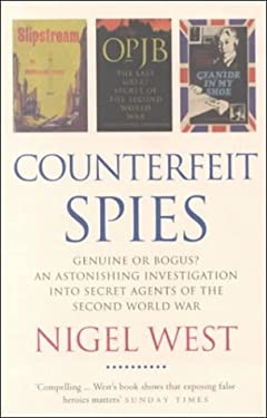 Counterfeit Spies: Genuine or Bogus? an Astonishing Investigation Into Secret Agents of the Second World War 9780751526707