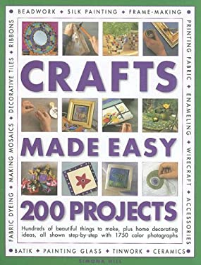 Crafts Made Easy: 200 Projects: Hundreds of Beautiful Things to Make, Plus Home Decorating Ideas, All Shown Step-By-Step with Over 1750 Colour Photogr 9780754816294