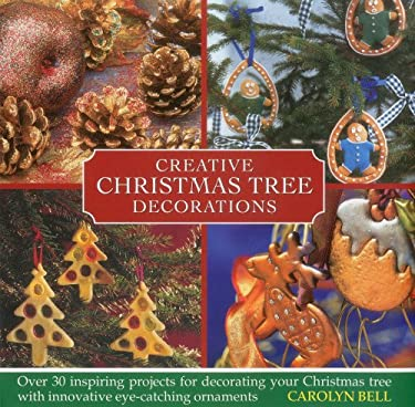 Creative Christmas Tree Decorations: Over 30 Inspiring Projects for Decorating Your Christmas Tree with Innovative Eye-Catching Ornaments 9780754825098