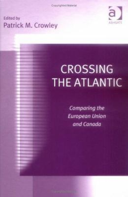 Crossing the Atlantic: Comparing the European Union and Canada 9780754642466