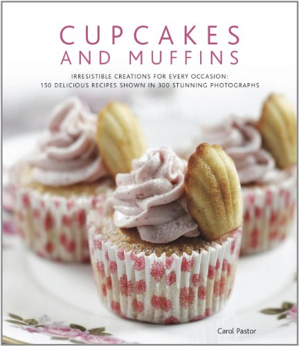 Cupcakes and Muffins: Irresistible Creations for Every Occasion: 150 Delicious Recipes Shown in 300 Stunning Photographs 9780754821014