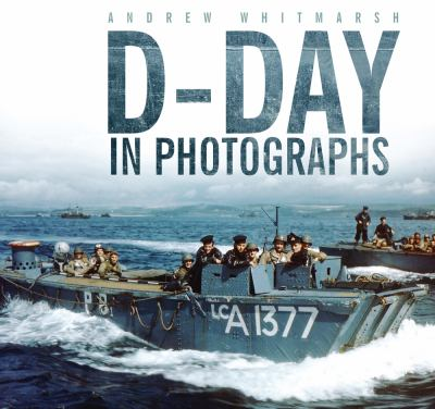 D-Day in Photographs 9780752474793