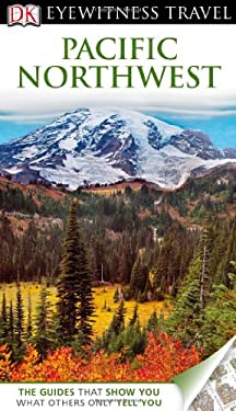 DK Eyewitness Travel Guide: Pacific Northwest 9780756685775