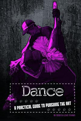 Dancing: A Practical Guide to Pursuing the Art 9780756543631