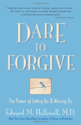 Dare to Forgive: The Power of Letting Go & Moving on 9780757302930