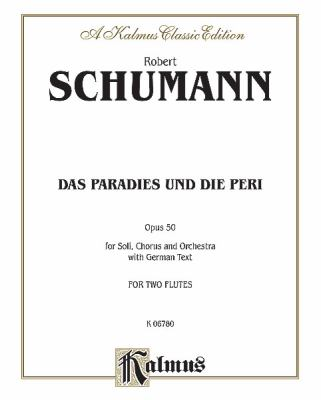 Das Paradies Und Die Peri Opus 50: For Soli, Chorus and Orchestra with German Text 9780757906466