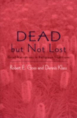 Dead But Not Lost: Grief Narratives in Religious Traditions 9780759107892