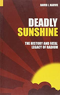 Deadly Sunshine: The History and Fatal Legacy of Radium 9780752433950