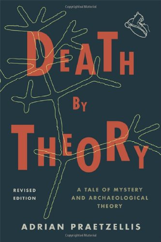 Death by Theory: A Tale of Mystery and Archaeological Theory 9780759119581