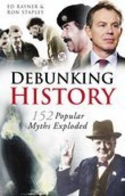 Debunking History: 155 Popular Myths Exploded 9780750941518