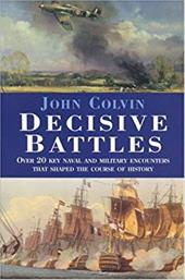 Decisive Battles: Over 20 Key Naval and Military Encounters That Shaped the Course of History